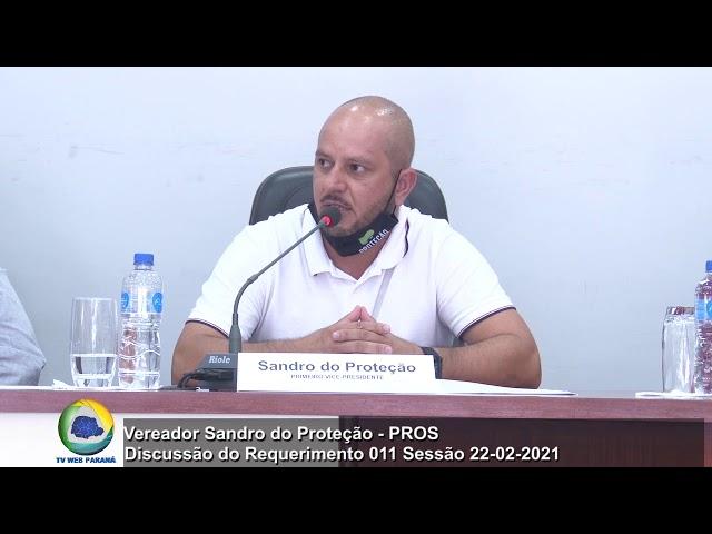 Vereador Sandro do Proteção   PROS Discussão Requerimento 11 Sessão 22 02 2021