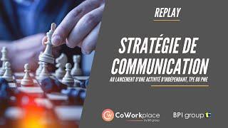 Replay :  Stratégie de communication au lancement d'une activité d'indépendant, TPE ou PME