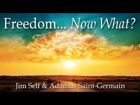 Freedom... Now What? - Jim Self & Adamus Saint-Germain