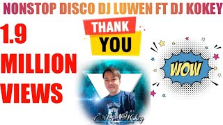 DJ LUWEN FT DJ KOKEY (NONSTOP DISCO) NEW VOL 7