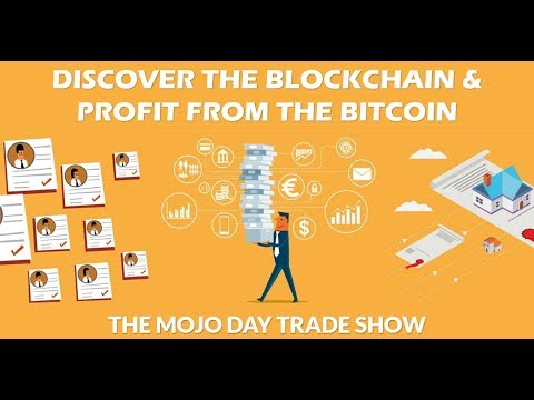 Discover the Blockchain and Profit from the Bitcoin 💱 The Mojo Day Trade Show