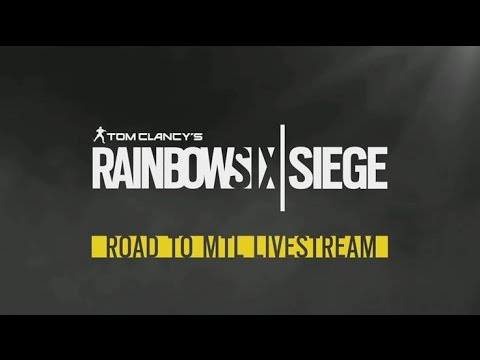 Tom Clancy's Rainbow Six Siege Official - Road to Montreal Livestream