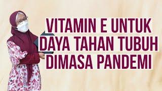 267 - Vitamin E untuk Daya Tahan Tubuh Dimasa Pandemi