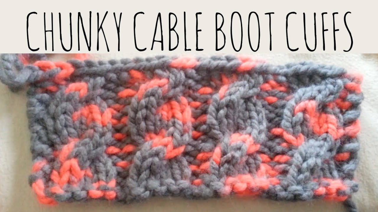 Chunky Cable | Boot Cuff Tutorial | Knit Pattern - YouTube