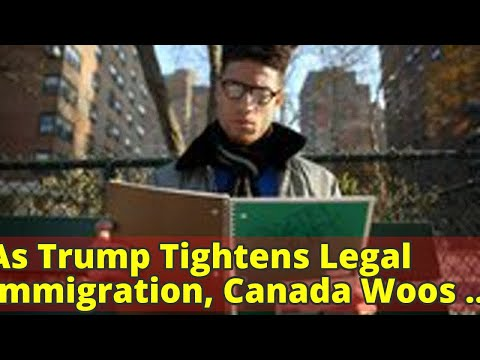 As Trump Tightens Legal Immigration, Canada Woos Tech Firms