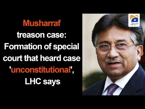 Musharraf treason case: Formation of special court that heard case 'unconstitutional', LHC says