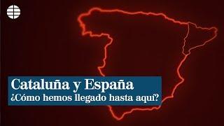 Cataluña y España: ¿Cómo hemos llegado hasta aquí?
