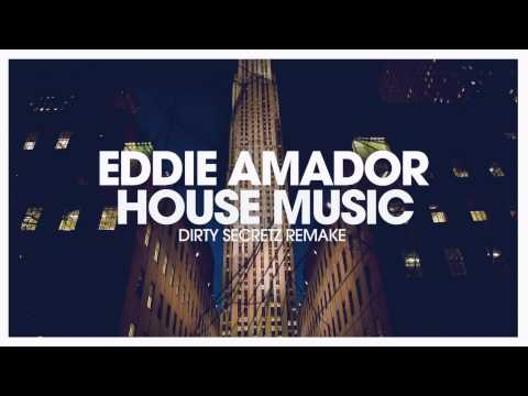 Eddie Amador - House Music (Dirty Secretz remake)