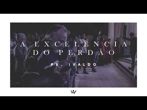 A EXCELÊNCIA DO PERDÃO - Pastor Ivaldo - ÁUDIO