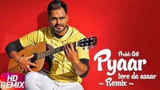 Pyaar Tere Da Assar | Remix | Amrinder Gill | Prabh Gill | Goreyan Nu Daffa Karo | Punjabi Songs