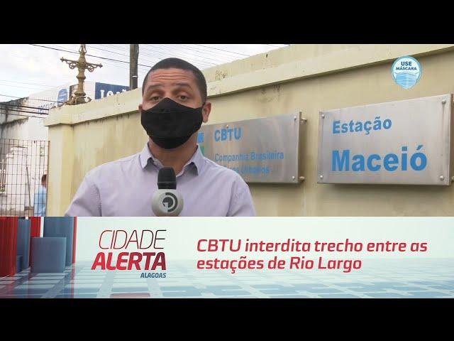 CBTU interdita trecho entre as estações de Rio Largo