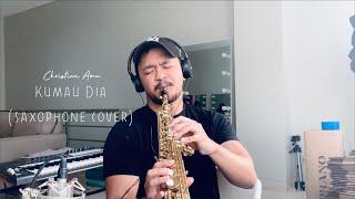 Kumau Dia - Andmesh ( Saxophone Cover by Christian Ama )