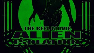 Alien: Isolation -The 'Reel' Movie (Game Movie)