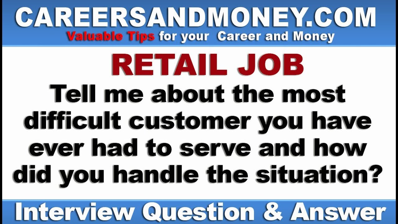 Tell Me About Most Difficult Customer Youu0027ve Ever Had To Serve   Retail  Industry Job Interview Q U0026 A