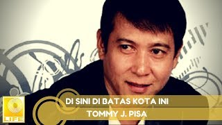 Tommy J.Pisa - Di Sini Di Batas Kota Ini (Official Music Audio)