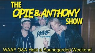 Opie & Anthony: WAAF O&A Host a Soundgarden Weekend (01/29/09)