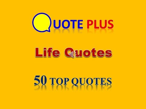 Life Quotes – 50 Top Life Quotes – Inspirational Life Quotes and Sayings with Music