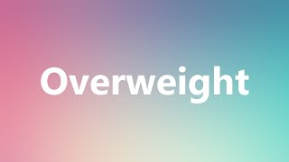 Overweight - Medical Definition and Pronunciation