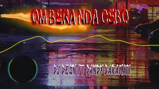 OM BERA NDA CEBO DJ DEON X DANDY BARAKATI