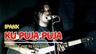 Download KU PUJA PUJA - IPANK | COVER AKUSTIK BY IWA TIPIS