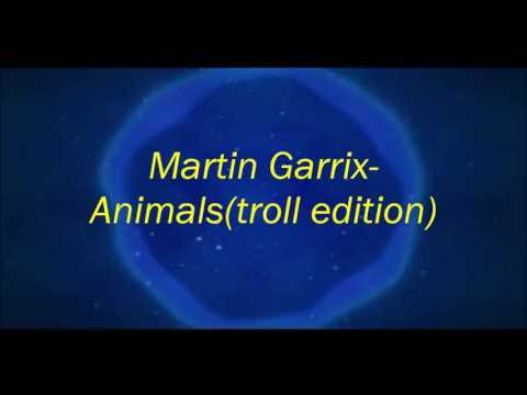 Martin Garrix-Animals(troll edition)