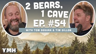 Ep. 54 | 2 Bears 1 Cave w/ Tom Segura & Tim Dillon