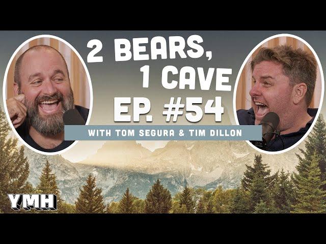Ep. 54   2 Bears 1 Cave w/ Tom Segura & Tim Dillon