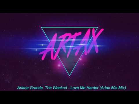 Ariana Grande, The Weeknd  Love Me Harder Artax 80s Mix