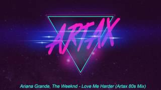 Ariana Grande, The Weeknd - Love Me Harder (Artax 80s Mix)