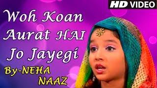 woh kaun aurat hai jo jayegi jannat mein heart touching islamic song neha naazsonic