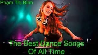 Tuyển Tập Nhạc Dance Remix Sôi Động hay nhất 2018 The Best Dance Songs Of All Time