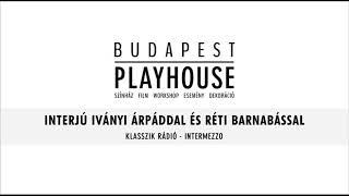 BUDAPEST PLAYHOUSE - Interjú - Iványi Árpád és Réti Barnabás - Klasszik Rádió / Intermezzo