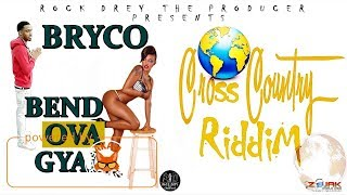 Bryco - Bend Ova Gyal [Cross Country Riddim] July 2017