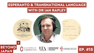 Beyond Japan Ep. #15: Esperanto & Transnational Language with Dr Ian Rapley