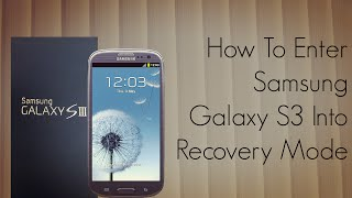 How to Enter Galaxy S3 in Recovery Mode - Samsung SIII Firmware Tip