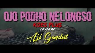 Ojo Podo Nelongso - Koes Plus cover by Aji Gendut
