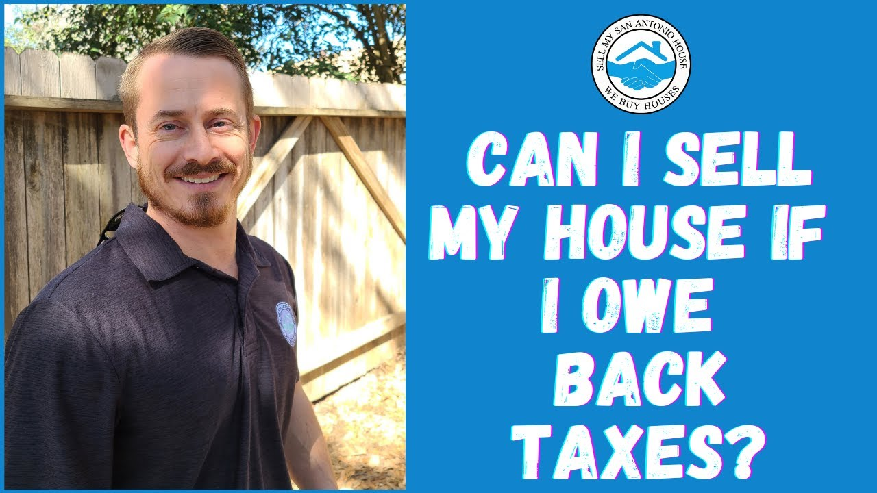 Can I Sell My House If I Owe Back Taxes? | Sell My San Antonio House