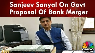 Sanjeev Sanyal On Govt Proposal Of Bank Merger | State Of The Economy | CNBCTV18