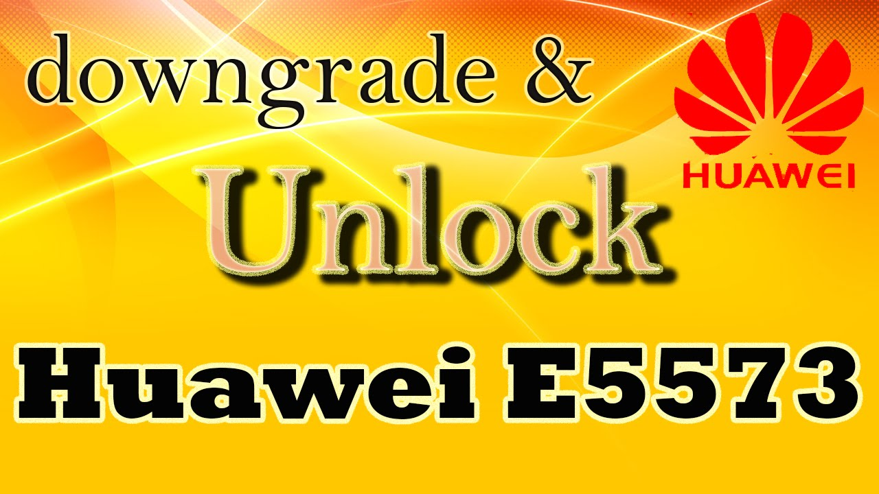 Unlock E5573s with Downgrade and how to insert any custom web ui in modem  device