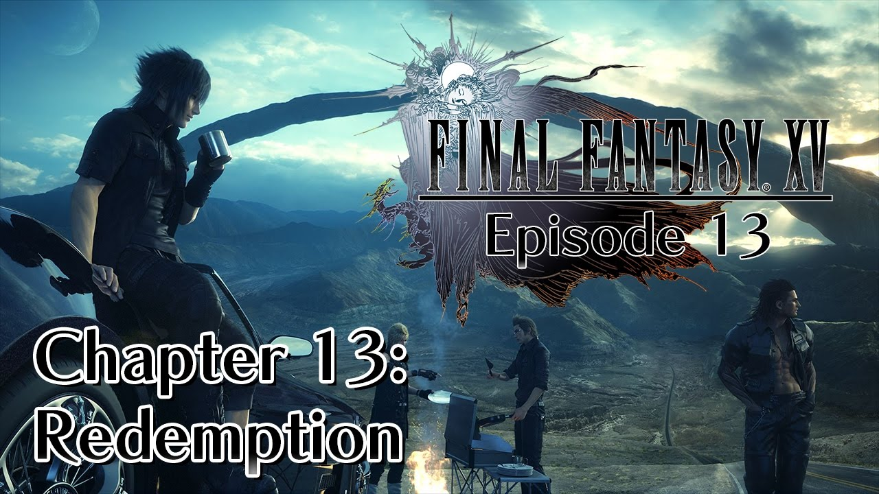 Final Fantasy XV - Episode 13 - Chapter 13: Redemption - YouTube