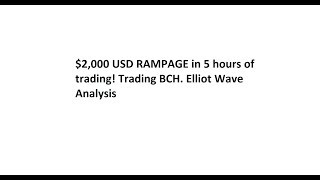 $2,000 USD RAMPAGE in 5 hours of trading! Trading BCH. Elliot Wave Analysis