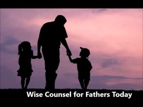 June 18, 2017   Wise Counsel for Fathers Today