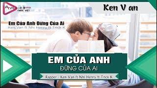 Em Của Anh Đừng Của Ai - Ken Van ft Nhi Henry ft Trick K 「Video Lyrics」