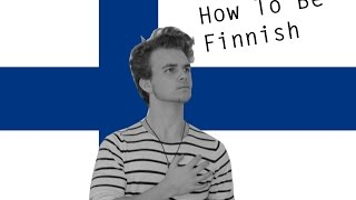 HOW TO BE FINNISH