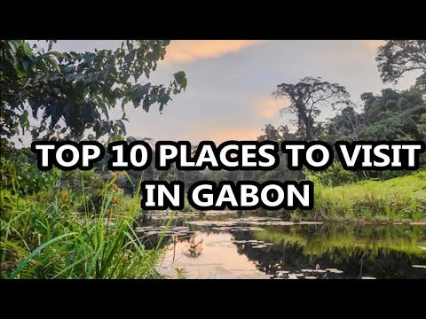 Best Places To Visit - GABON | Travel & Tourism
