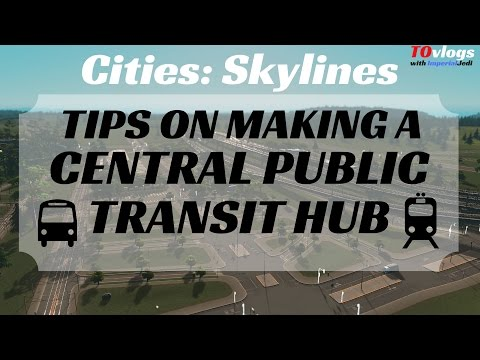 Cities: Skylines - Tips on Making a Central Public Transit Hub