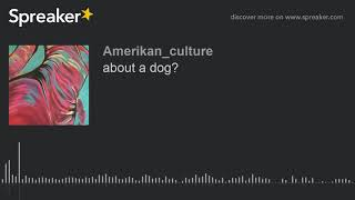 about a dog? (made with Spreaker)
