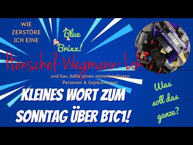 BlueBrixx Henschel Lok zerstört, Gepäckwagen aufgebaut und ein kleines Wort zum Sonntag über BTC1...