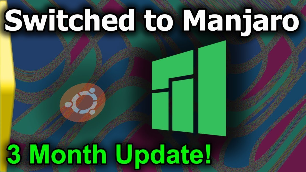 Switched to Manjaro from Ubuntu: 3 month update.