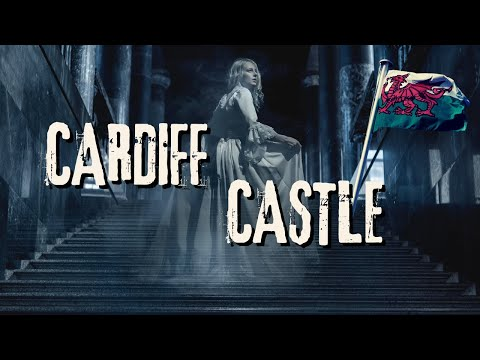 CARDIFF CASTLE WALES | HAUNTED CASTLES AND HISTORIES